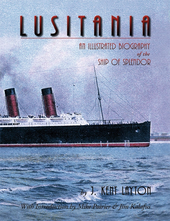 Lusitania: An Illustrated Biography of the Ship of Splendour